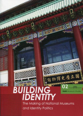 Building Identity: The Making of National Museums and Identity Politics
